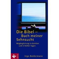 Die Bibel -Buch meiner Sehnsucht. Wegbegleitung in dunklen und in hellen Tagen